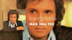 Mais Uma Vez (Áudio Oficial) - Roberto Carlos
