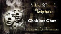 Chakkar Ghor (Pseudo Video) - Silk Route
