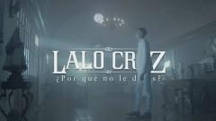 ¿Por Qué No Le Dices? (Official Video) - Lalo Cruz