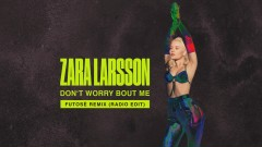 Don't Worry Bout Me (Futosé Remix (Radio Edit) - Audio) - Zara Larsson
