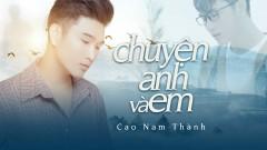 Chuyện Anh Và Em - Cao Nam Thành
