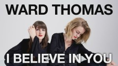 I Believe in You (Official Audio) - Ward Thomas