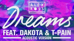 Dreams (Acoustic Mix) [Audio] - Alex Ross, Dakota, T-Pain