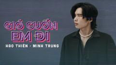 Gió Cuốn Em Đi - Hạo Thiên, Minh Trung, B.