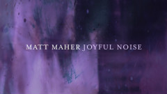 Joyful Noise (Official Lyric Video) - Matt Maher