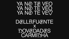 Ya No Te Veo (Audio) - DELLAFUENTE, Novedades Carminha