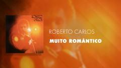 Muito Romântico (Áudio Oficial) - Roberto Carlos