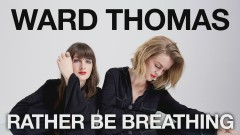 Rather Be Breathing (Official Audio) - Ward Thomas
