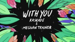 With You (Animated Audio) - Kaskade, Meghan Trainor