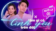 Làm Gì Có Tình Yêu Trên Đời (Người Lạ Ơi The Movie OST) - Karik, Hồng Kim Hạnh