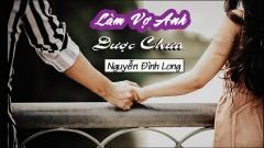 Làm Vợ Anh Được Chưa - Nguyễn Đình Long