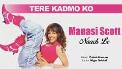 Tere Kadmo Ko (Pseudo Video) - Manasi Scott
