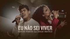 Eu Não Sei Viver (Ao Vivo) - Marcos Freire, Sarah Beatriz