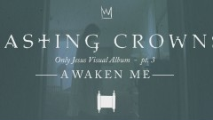 Awaken Me, Only Jesus Visual Album: Part 3 - Casting Crowns