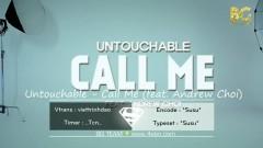 Call Me (Vietsub) - Untouchable, Andrew Choi