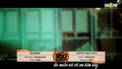 Gotta Talk To You (Vietsub) - SeungRi