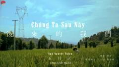 后来的我们 / Chúng Ta Sau Này (Vietsub) - Ngũ Nguyệt Thiên