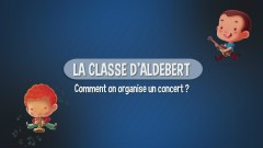 La classe d'Aldebert : Comment on organise un concert - Aldebert