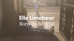 Born To Be Wild (Official Reimagined Video) - Elle Limebear
