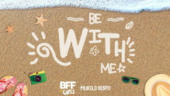 Be With Me (Áudio Oficial) - BFF Girls, Murilo Bispo