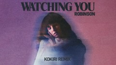 Watching You (Kokiri Remix) [Audio] - Robinson