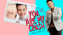 You Are My Crush - Quân A.P, Nguyên Jenda