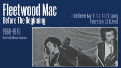 I Believe My Time Ain't Long (Version 1) [Live] [Remastered] [Official Audio] - Fleetwood Mac