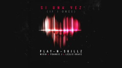 Si Una Vez ((If I Once)[Audio]) - Play-N-Skillz, Wisin, Frankie J, Leslie Grace