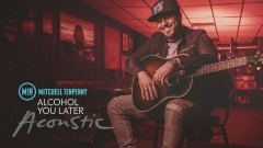 Alcohol You Later (Acoustic [Audio]) - Mitchell Tenpenny