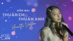 Thuận Em Thuận Anh (Acoustic Version) - Hiền Mai