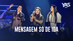 Mensagem Só de Ida (Ao Vivo) - Yasmin Santos, Maiara & Maraisa
