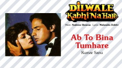Ab To Bina Tumhare (Pseudo Video) - Nadeem Shravan, Kumar Sanu