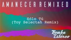 Sólo Tú ((Toy Selectah Remix)[Audio]) - Bomba Estéreo