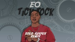 Tick Tock (Solo Suspex Remix) [Audio] (Solo Suspex Remix) - EO