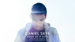 Good As It Gets (Tropical Remix (Audio)) - Daniel Skye, Busy Signal