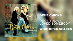 Once You've Loved Somebody (Official Audio) - Dixie Chicks
