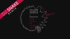 How Deep Is Your Love (DJ Snake Remix [Audio]) - Calvin Harris, Disciples