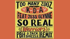 So Real (Warriors) (PBH & Jack Shizzle Remix) [Audio] - Too Many Zooz, KDA, Jess Glynne