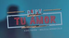 Tu Amor - DJ PV, Kike Pavón, Melissa Hermosillo