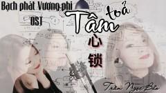 Tâm Tỏa (Bạch Phát Vương Phi OST) - Trần Ngọc Bảo