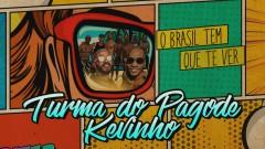 O Brasil Tem Que Te Ver (Áudio Oficial) - Turma do Pagode, MC Kevinho
