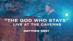 The God Who Stays (Live at the Caverns) - Matthew West