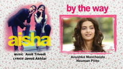 By the Way (Pseudo Video) - Amit Trivedi, Anushka Manchanda, Neuman Pinto