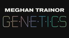 GENETICS (Audio) - Meghan Trainor