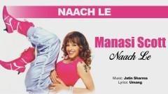 Naach Le (Pseudo Video) - Manasi Scott