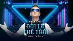 Đời Là Thế Thôi (Remix) - Trịnh Tuấn Vỹ