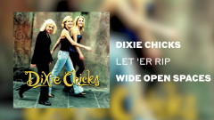 Let 'Er Rip (Official Audio) - Dixie Chicks