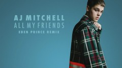 All My Friends (Eden Prince Remix - Audio) - AJ Mitchell