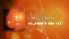 Solamente Una Vez (Áudio Oficial) - Roberto Carlos