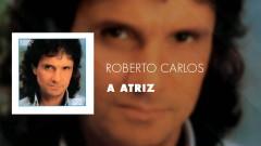 A Atriz (Áudio Oficial) - Roberto Carlos